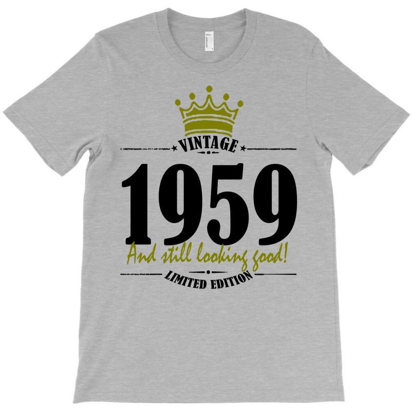 Vintage 1959 And Still Looking Good T-shirt   Artistshot