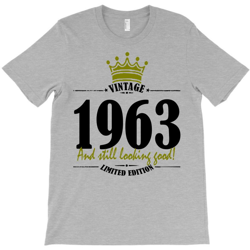 Vintage 1963 And Still Looking Good T-shirt | Artistshot