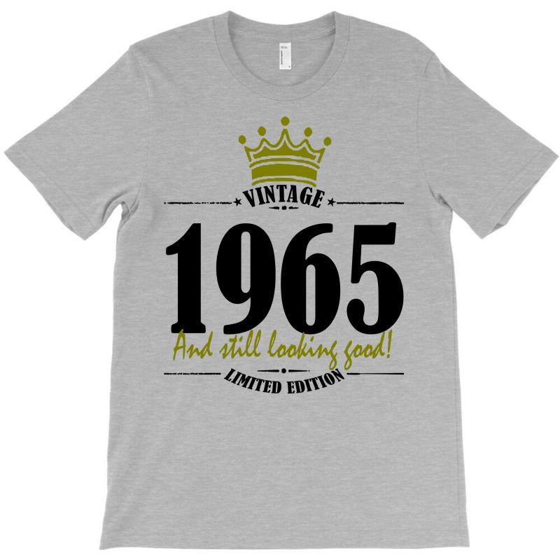 Vintage 1965 And Still Looking Good T-shirt | Artistshot