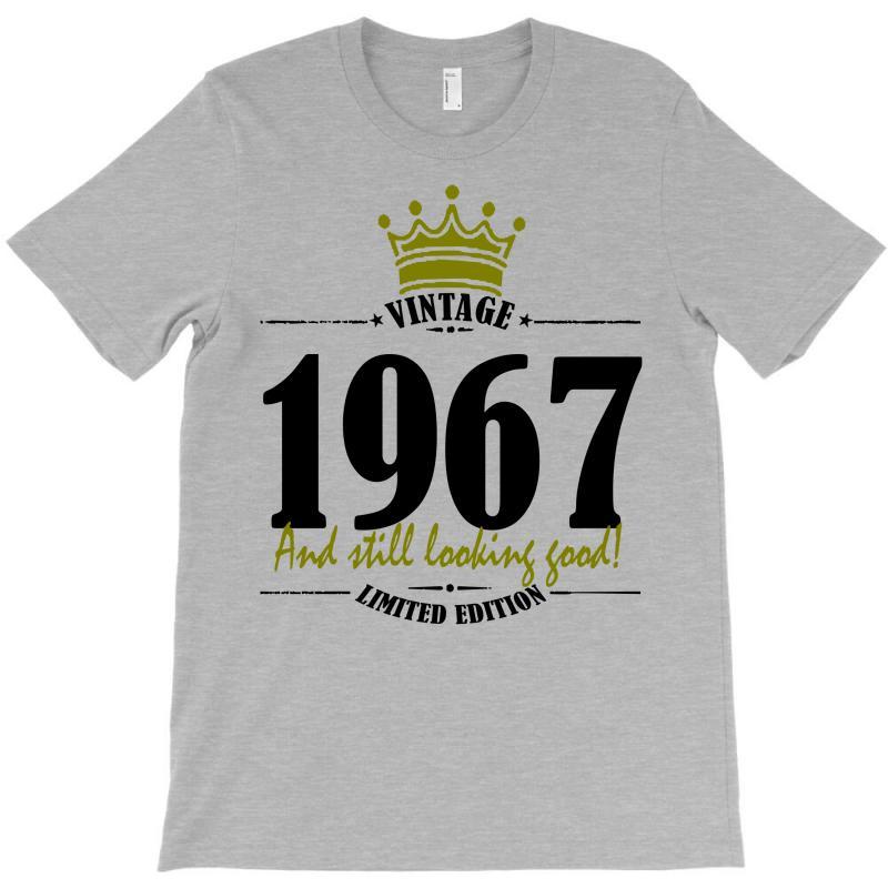 Vintage 1967 And Still Looking Good T-shirt | Artistshot
