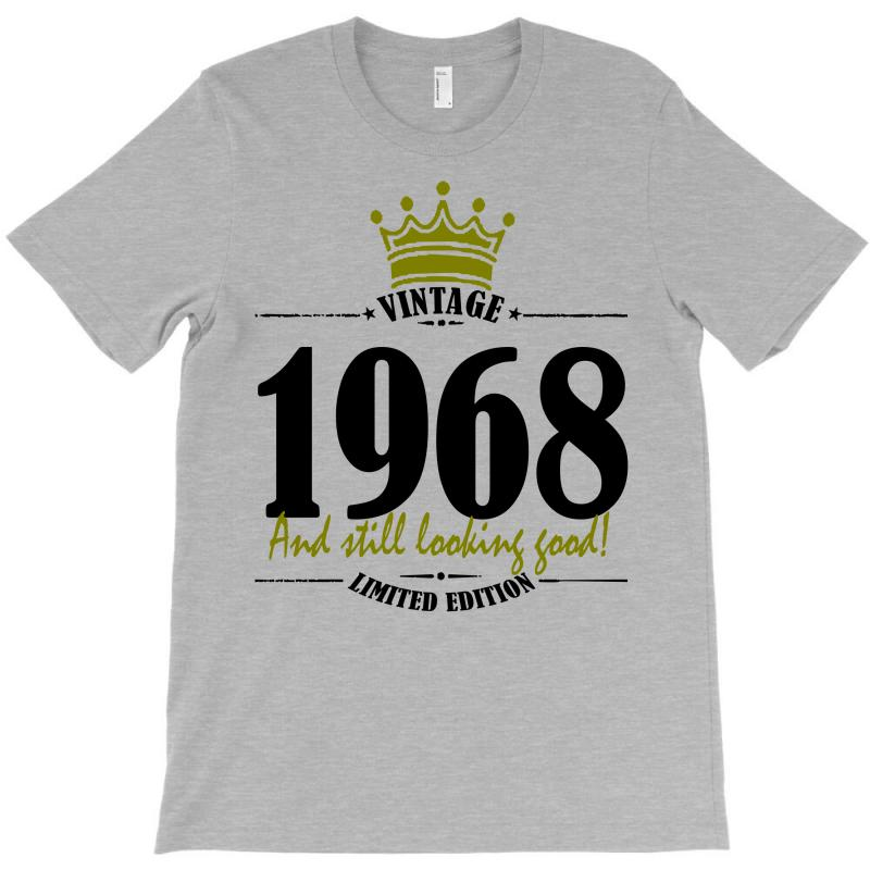 Vintage 1968 And Still Looking Good T-shirt | Artistshot