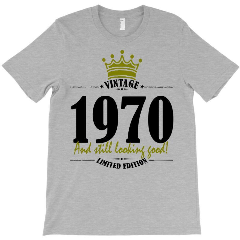 Vintage 1970 And Still Looking Good T-shirt   Artistshot