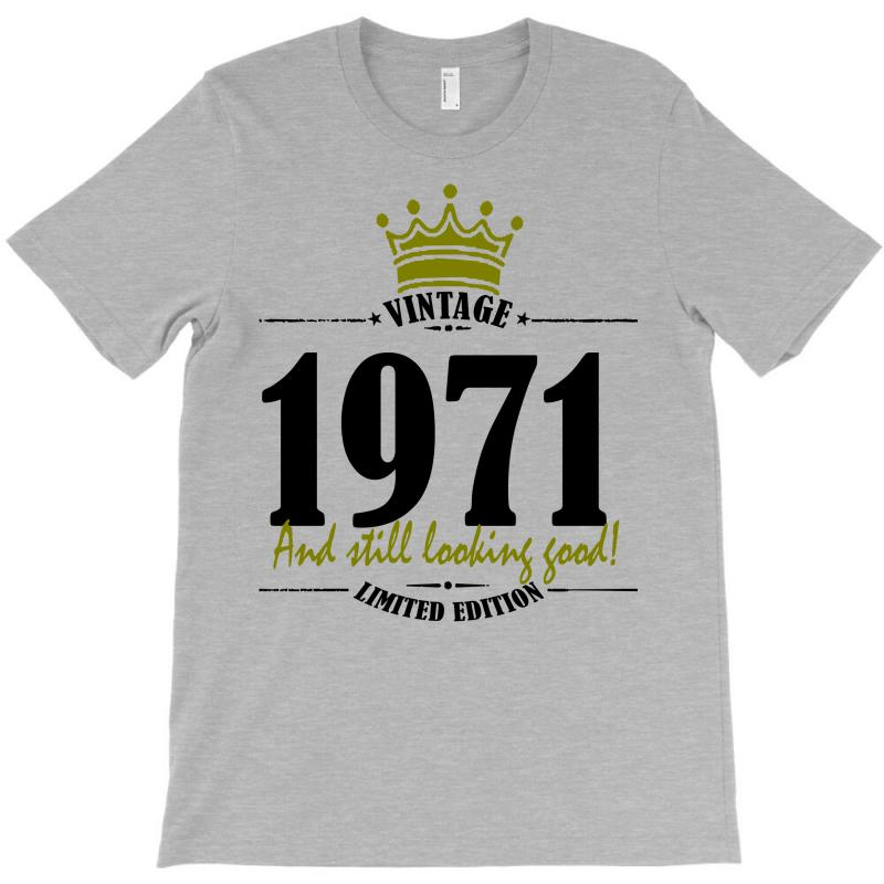 Vintage 1971 And Still Looking Good T-shirt | Artistshot