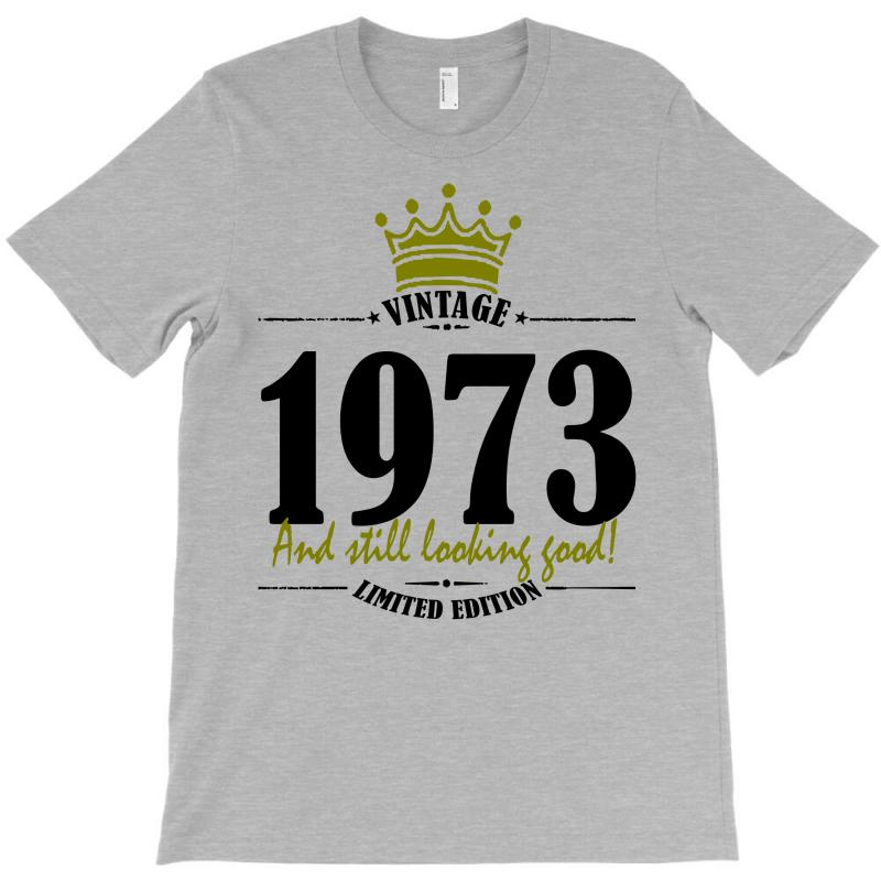 Vintage 1973 And Still Looking Good T-shirt | Artistshot