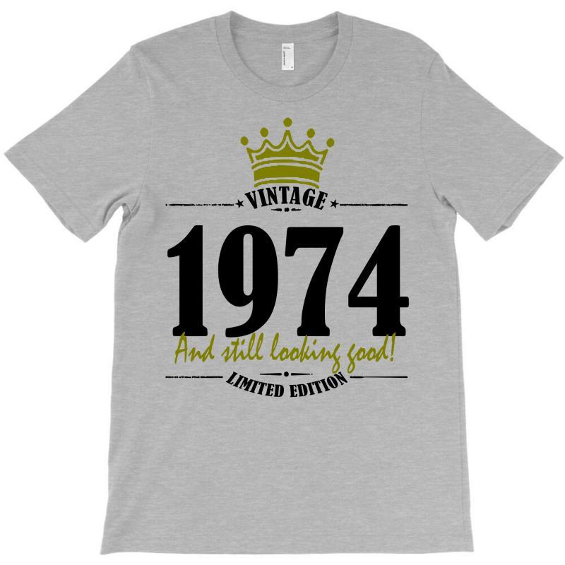 Vintage 1974 And Still Looking Good T-shirt | Artistshot