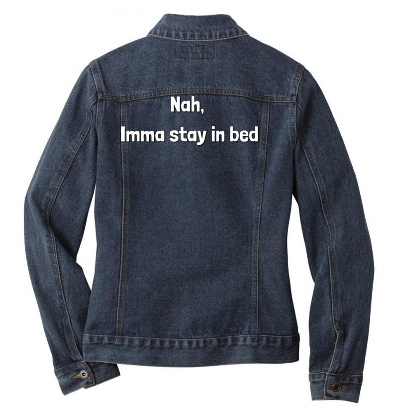 Nah, Imma Stay In Bed Ladies Denim Jacket | Artistshot