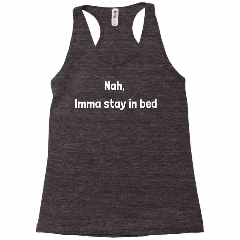 Nah, Imma Stay In Bed Racerback Tank | Artistshot