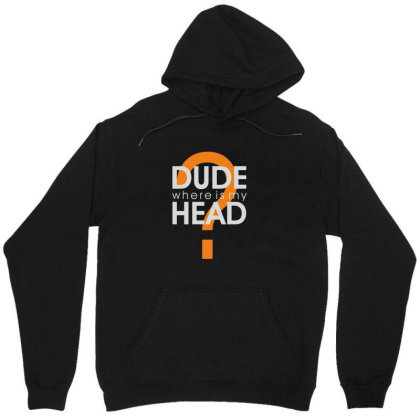 Dude Where Is My Head? Unisex Hoodie Designed By Estore