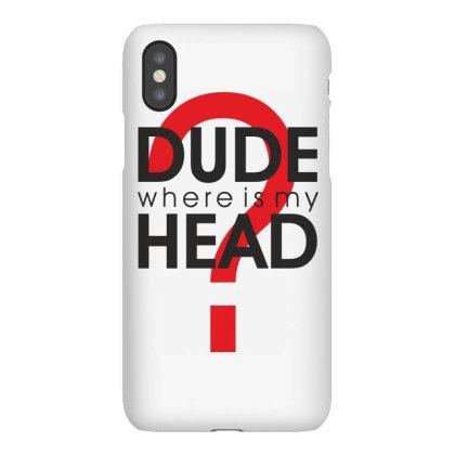 Dude Where Is My Head? Iphonex Case Designed By Estore