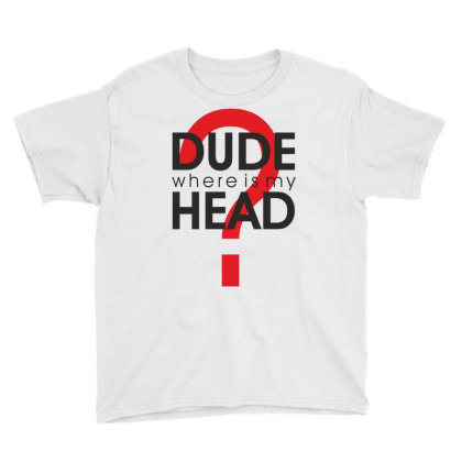 Dude Where Is My Head? Youth Tee Designed By Estore