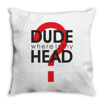 Dude Where Is My Head? Throw Pillow Designed By Estore