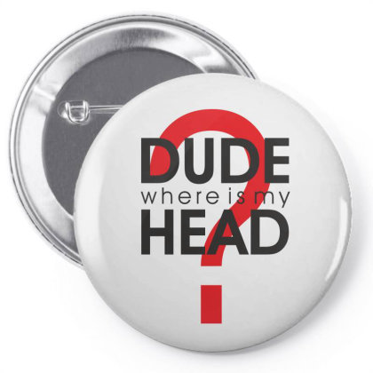 Dude Where Is My Head? Pin-back Button Designed By Estore