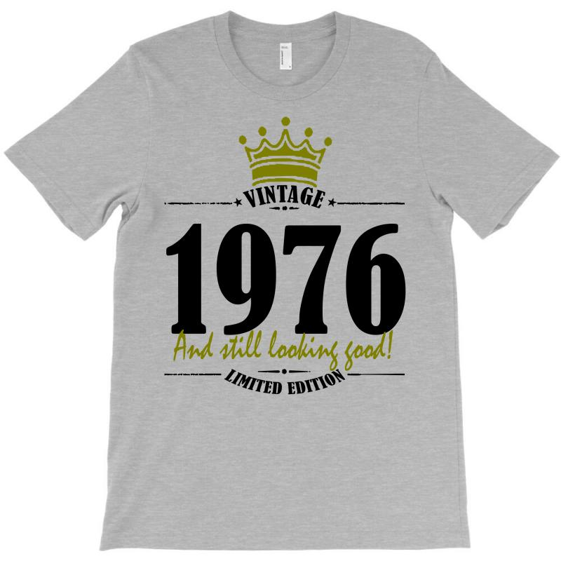 Vintage 1976 And Still Looking Good T-shirt | Artistshot