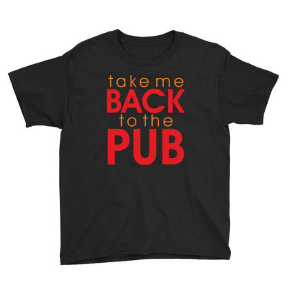 Take Me Back To The Pub Youth Tee Designed By Estore