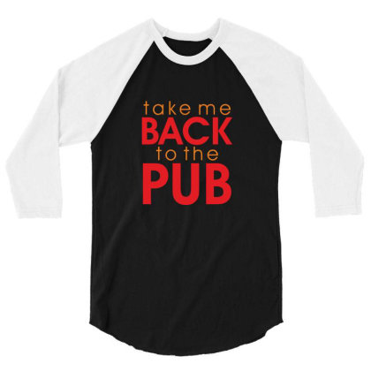 Take Me Back To The Pub 3/4 Sleeve Shirt Designed By Estore