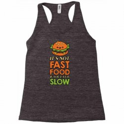 not fast food if you eat it slow Racerback Tank | Artistshot