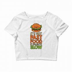 not fast food if you eat it slow Crop Top | Artistshot
