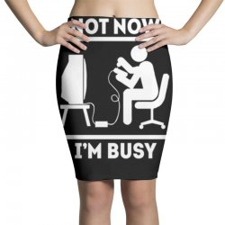 not now i'm busy Pencil Skirts | Artistshot