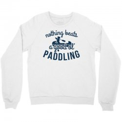 nothing beats a good ole paddling Crewneck Sweatshirt | Artistshot