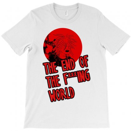 The End The Fucking World T-shirt Designed By Artwoman