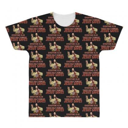Jesus Saves Everyone Else Takes Half Damage All Over Men's T-shirt Designed By Meganphoebe