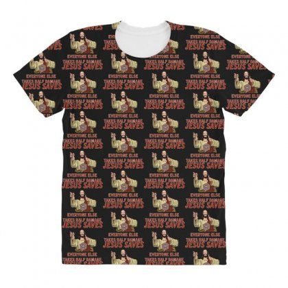 Jesus Saves Everyone Else Takes Half Damage All Over Women's T-shirt Designed By Meganphoebe