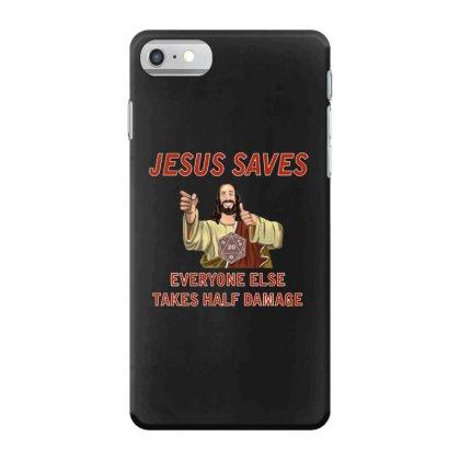 Jesus Saves Everyone Else Takes Half Damage Iphone 7 Case Designed By Meganphoebe