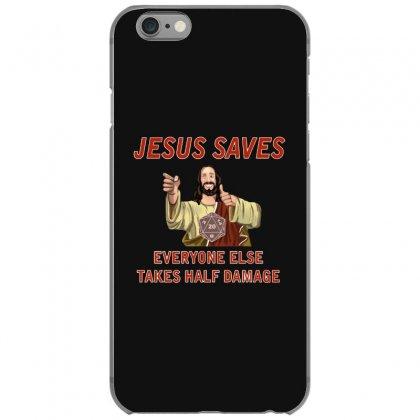 Jesus Saves Everyone Else Takes Half Damage Iphone 6/6s Case Designed By Meganphoebe