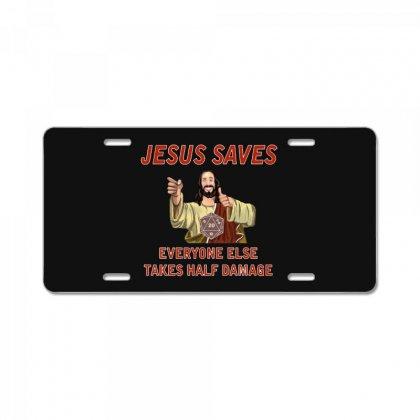 Jesus Saves Everyone Else Takes Half Damage License Plate Designed By Meganphoebe
