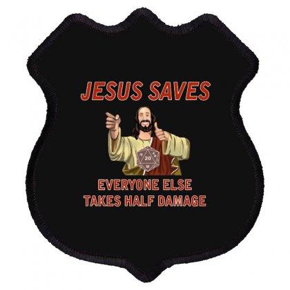 Jesus Saves Everyone Else Takes Half Damage Shield Patch Designed By Meganphoebe