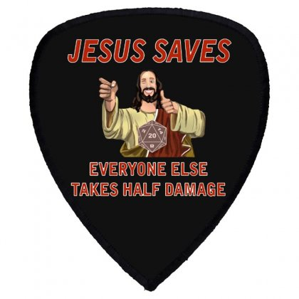 Jesus Saves Everyone Else Takes Half Damage Shield S Patch Designed By Meganphoebe