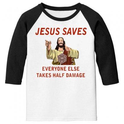 Jesus Saves Everyone Else Takes Half Damage Youth 3/4 Sleeve Designed By Meganphoebe