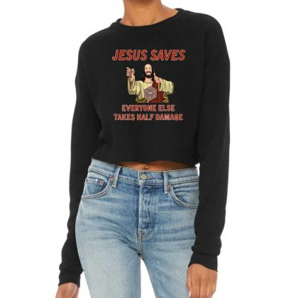 Jesus Saves Everyone Else Takes Half Damage Cropped Sweater Designed By Meganphoebe