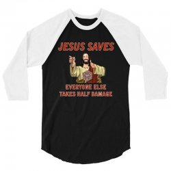 jesus saves everyone else takes half damage 3/4 Sleeve Shirt | Artistshot