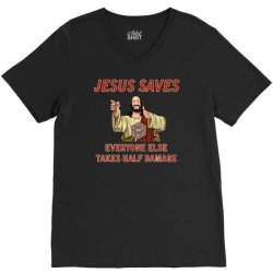 jesus saves everyone else takes half damage V-Neck Tee | Artistshot