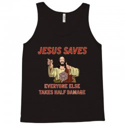 jesus saves everyone else takes half damage Tank Top | Artistshot