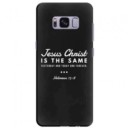 Jesus Christ Is The Same Yesterday Today And Forever Samsung Galaxy S8 Plus Case Designed By Meganphoebe