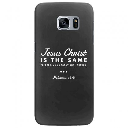 Jesus Christ Is The Same Yesterday Today And Forever Samsung Galaxy S7 Edge Case Designed By Meganphoebe