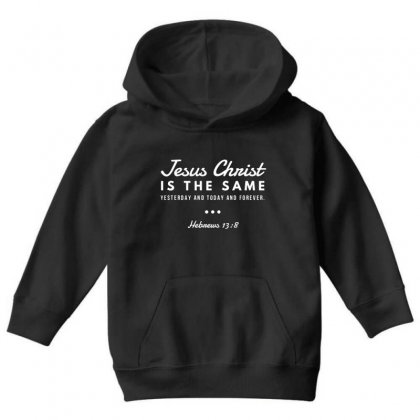 Jesus Christ Is The Same Yesterday Today And Forever Youth Hoodie Designed By Meganphoebe