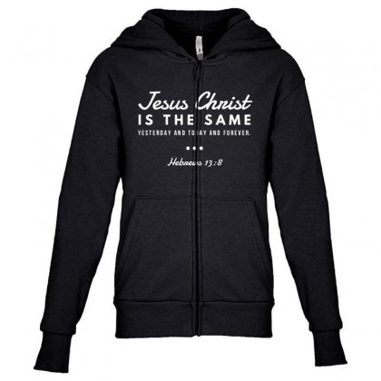 Jesus Christ Is The Same Yesterday Today And Forever Youth Zipper Hoodie Designed By Meganphoebe