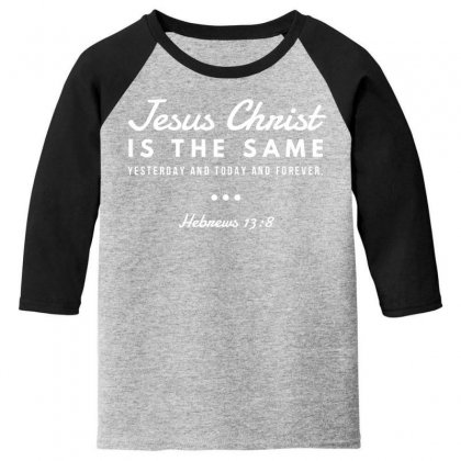 Jesus Christ Is The Same Yesterday Today And Forever Youth 3/4 Sleeve Designed By Meganphoebe