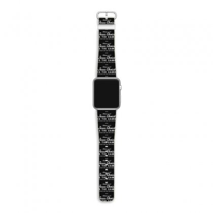 Jesus Christ Is The Same Yesterday Today And Forever Apple Watch Band Designed By Meganphoebe