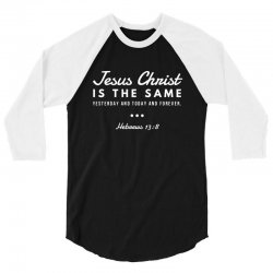 jesus christ is the same yesterday today and forever 3/4 Sleeve Shirt | Artistshot