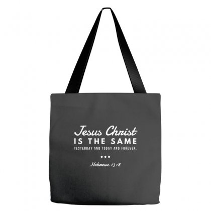 Jesus Christ Is The Same Yesterday Today And Forever Tote Bags Designed By Meganphoebe