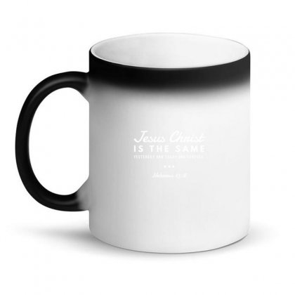 Jesus Christ Is The Same Yesterday Today And Forever Magic Mug Designed By Meganphoebe