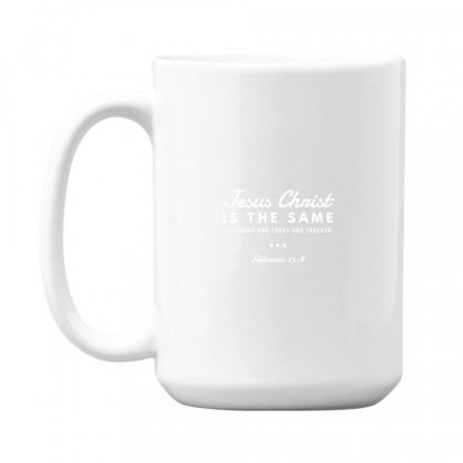 Jesus Christ Is The Same Yesterday Today And Forever 15 Oz Coffe Mug Designed By Meganphoebe
