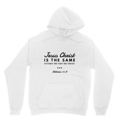 Jesus Christ Is The Same Yesterday Today And Forever Unisex Hoodie Designed By Meganphoebe