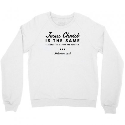 Jesus Christ Is The Same Yesterday Today And Forever Crewneck Sweatshirt Designed By Meganphoebe