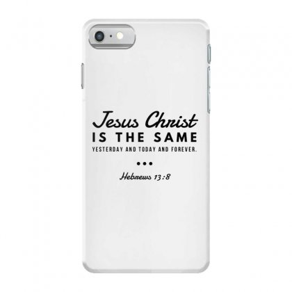 Jesus Christ Is The Same Yesterday Today And Forever Iphone 7 Case Designed By Meganphoebe