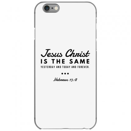 Jesus Christ Is The Same Yesterday Today And Forever Iphone 6/6s Case Designed By Meganphoebe